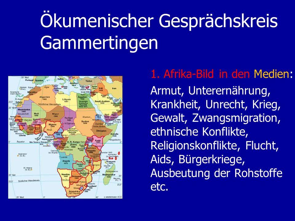 Ökumenischer Gesprächskreis Gammertingen 1. Afrika-Bild in den Medien: Armut, Unterernährung, Krankheit, Unrecht, Krieg, Gewalt, Zwangsmigration, ethn