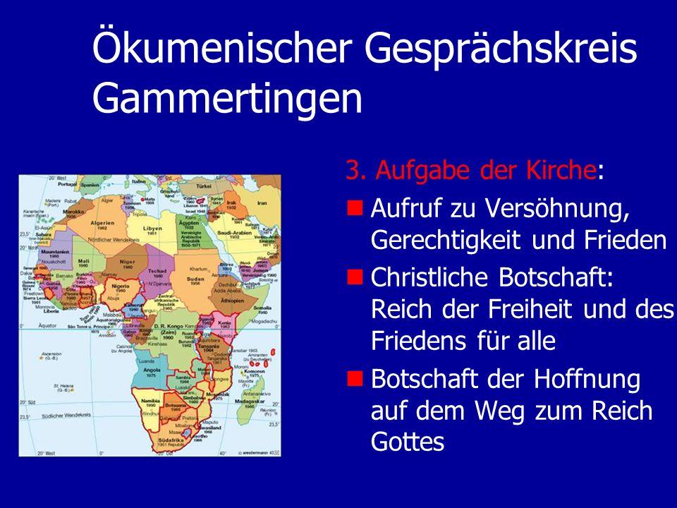 Ökumenischer Gesprächskreis Gammertingen 3. Aufgabe der Kirche: Aufruf zu Versöhnung, Gerechtigkeit und Frieden Christliche Botschaft: Reich der Freih
