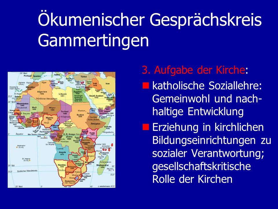 Ökumenischer Gesprächskreis Gammertingen 3. Aufgabe der Kirche: katholische Soziallehre: Gemeinwohl und nach- haltige Entwicklung Erziehung in kirchli