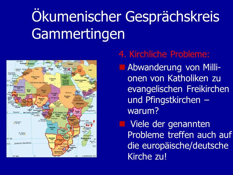 Ökumenischer Gesprächskreis Gammertingen 4. Kirchliche Probleme: Abwanderung von Milli- onen von Katholiken zu evangelischen Freikirchen und Pfingstki