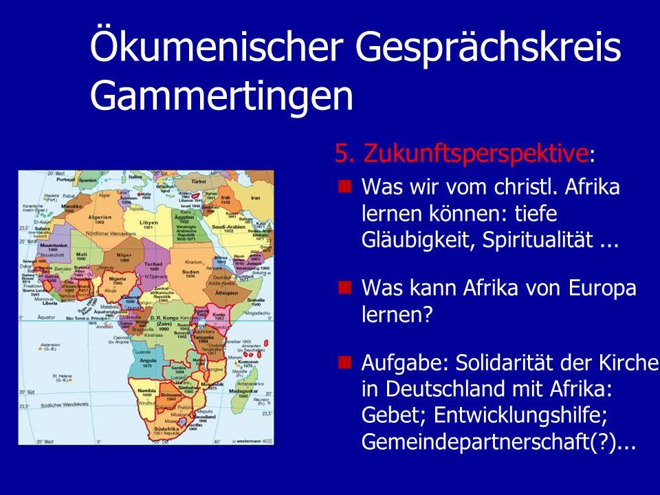 Ökumenischer Gesprächskreis Gammertingen Was wir vom christl. Afrika lernen können: tiefe Gläubigkeit, Spiritualität... Was kann Afrika von Europa ler