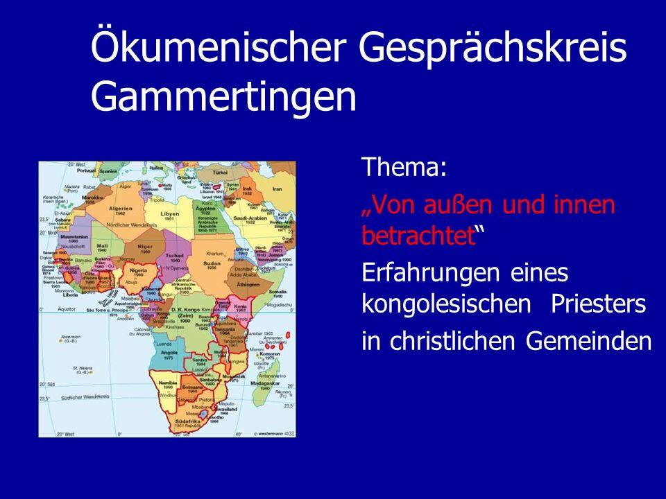 Ökumenischer Gesprächskreis Gammertingen Thema: Von außen und innen betrachtet Erfahrungen eines kongolesischen Priesters in christlichen Gemeinden