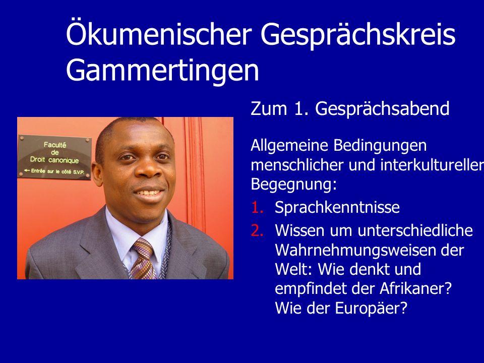 Ökumenischer Gesprächskreis Gammertingen Zum 1. Gesprächsabend Allgemeine Bedingungen menschlicher und interkultureller Begegnung: 1.Sprachkenntnisse