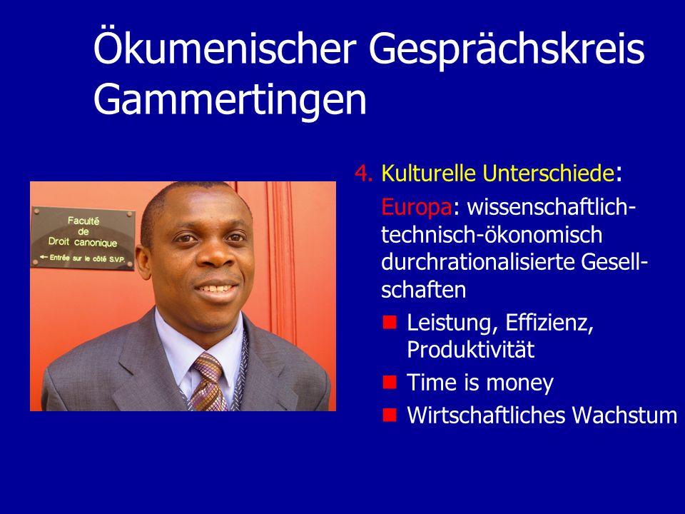 Ökumenischer Gesprächskreis Gammertingen 4. Kulturelle Unterschiede : Europa: wissenschaftlich- technisch-ökonomisch durchrationalisierte Gesell- scha