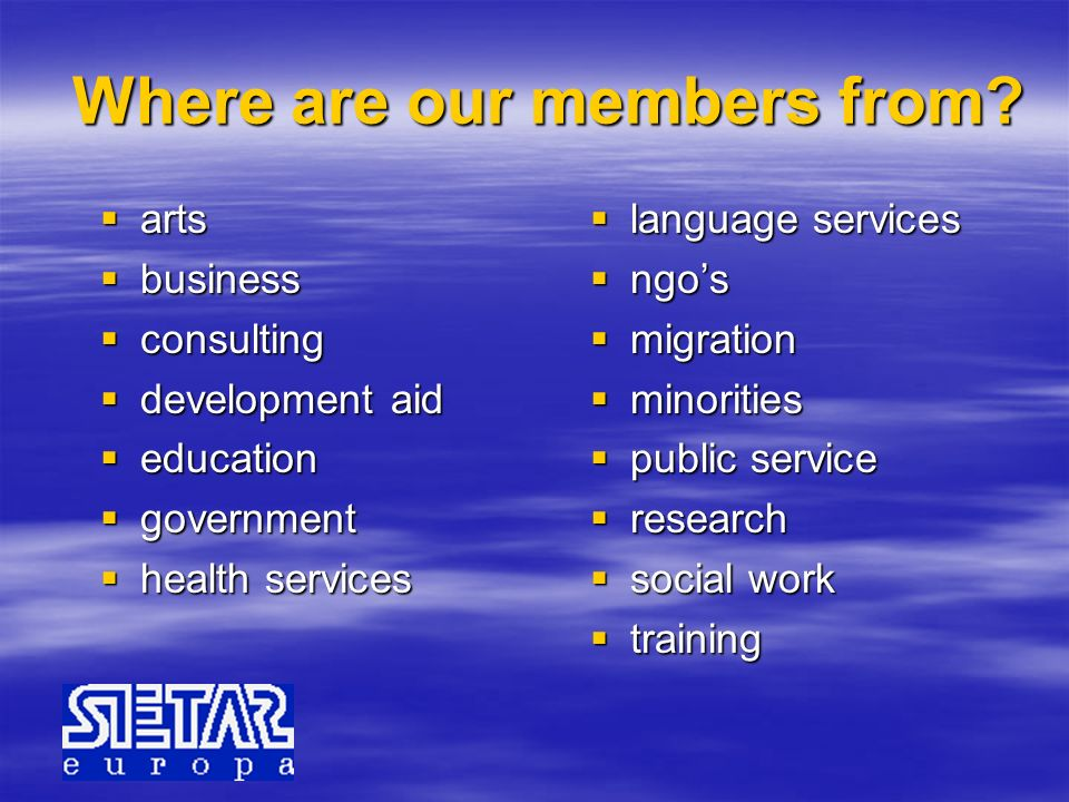 Where are our members from? arts arts business business consulting consulting development aid development aid education education government governmen