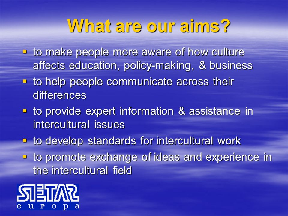 What are our aims? to make people more aware of how culture affects education, policy-making, & business to make people more aware of how culture affe