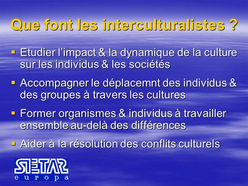 Que font les interculturalistes ? Etudier limpact & la dynamique de la culture sur les individus & les sociétés Etudier limpact & la dynamique de la c