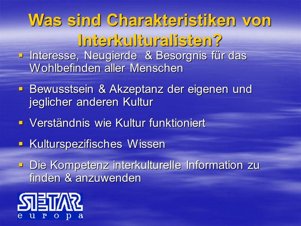 Was sind Charakteristiken von Interkulturalisten? Interesse, Neugierde & Besorgnis für das Wohlbefinden aller Menschen Interesse, Neugierde & Besorgni