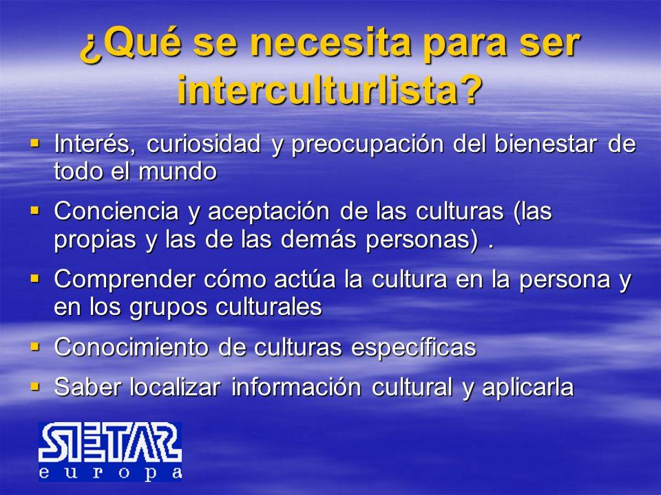 ¿Qué se necesita para ser interculturlista? Interés, curiosidad y preocupación del bienestar de todo el mundo Interés, curiosidad y preocupación del b
