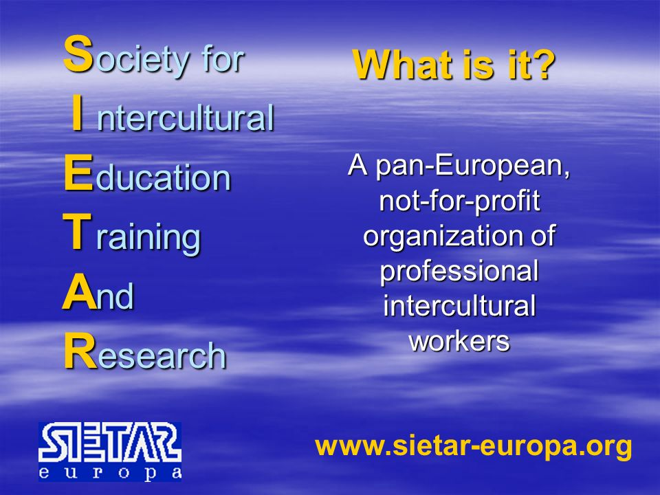 S ociety for I ntercultural E ducation T raining A nd R esearch A pan-European, not-for-profit organization of professional intercultural workers What