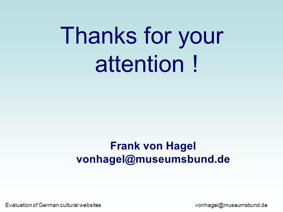 vonhagel@museumsbund.de Evaluation of German cultural websites Thanks for your attention ! Frank von Hagel vonhagel@museumsbund.de