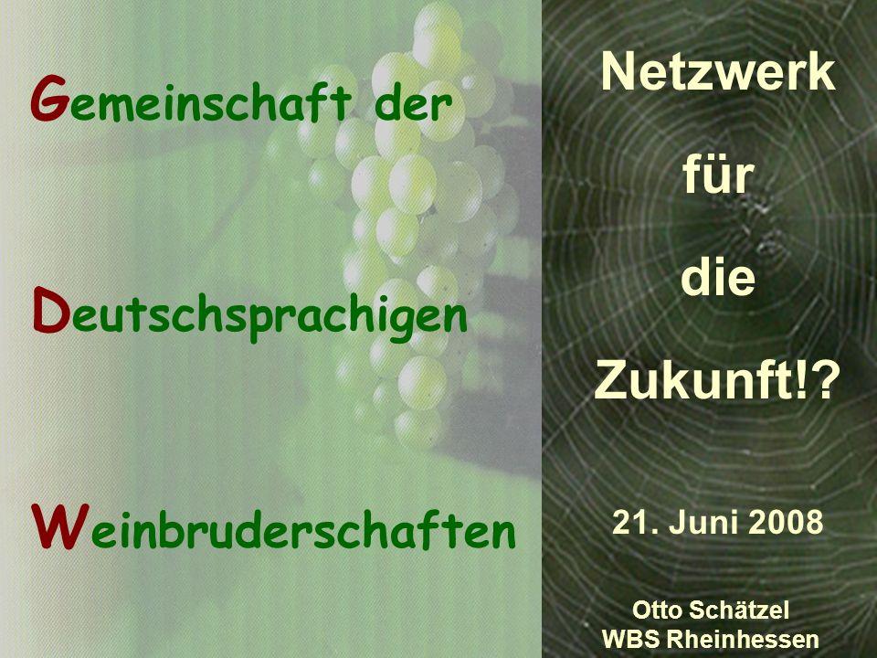 Fazit: Weinbruderschaften konzentrieren sich auf: Weinbewusstsein, Wein(ge)wissen Wein(er)kenntnis, Weingenuss Weinaktualität, Weinmodernität