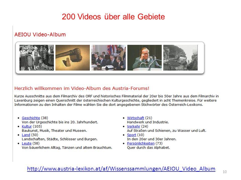 10 200 Videos über alle Gebiete http://www.austria-lexikon.at/af/Wissenssammlungen/AEIOU_Video_Album