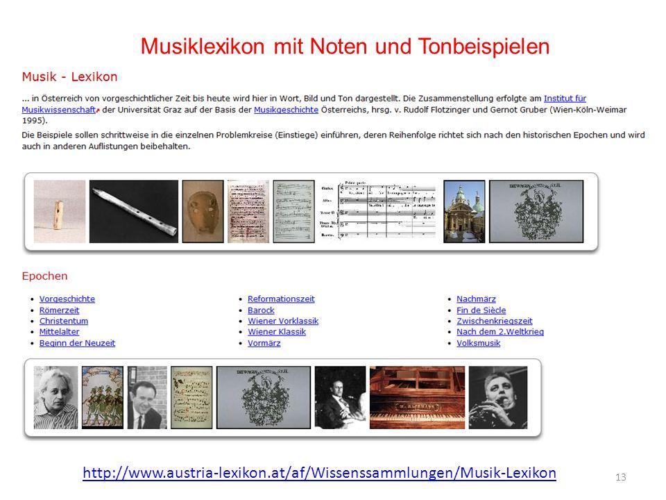13 Musiklexikon mit Noten und Tonbeispielen http://www.austria-lexikon.at/af/Wissenssammlungen/Musik-Lexikon