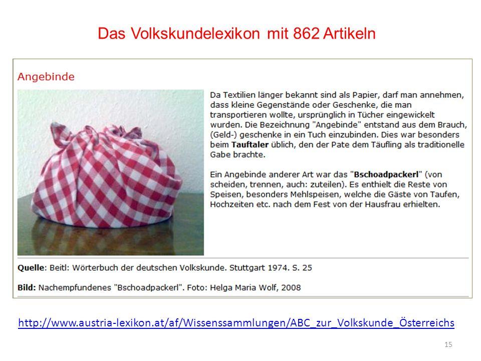 Das Volkskundelexikon mit 862 Artikeln 15 http://www.austria-lexikon.at/af/Wissenssammlungen/ABC_zur_Volkskunde_Österreichs