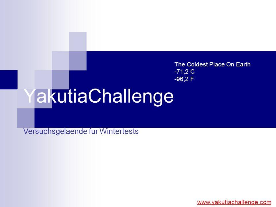 YakutiaChallenge Versuchsgelaende fur Wintertests www.yakutiachallenge.com The Coldest Place On Earth -71,2 C -96,2 F