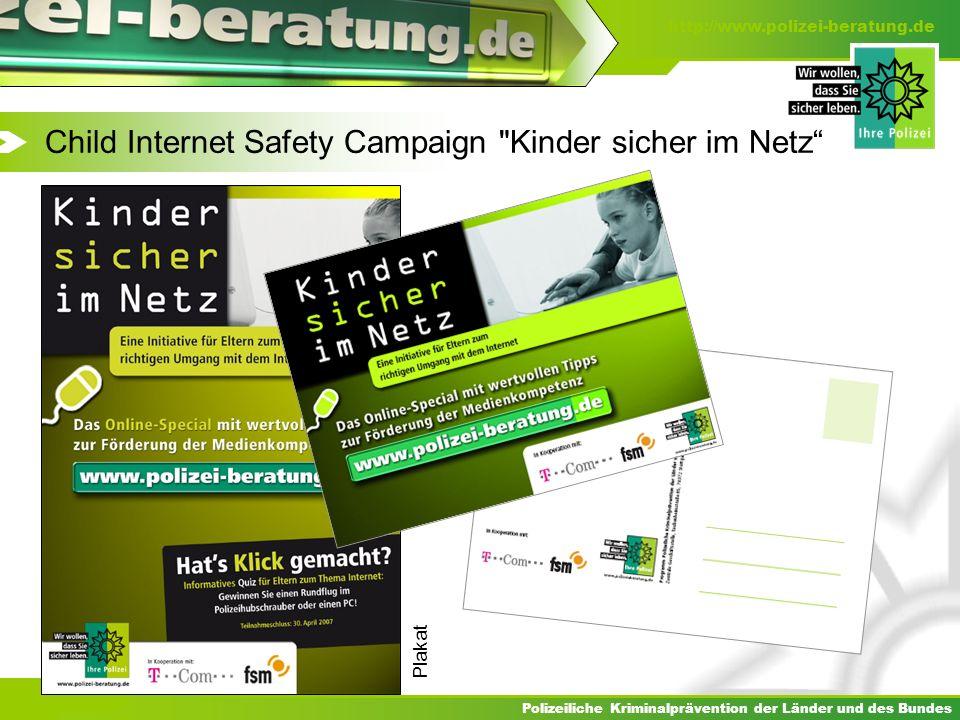 http://www.polizei-beratung.de Polizeiliche Kriminalprävention der Länder und des Bundes Child Internet Safety Campaign Kinder sicher im Netz Plakat