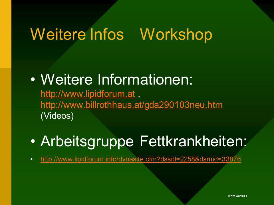 Kritz 4/2003 Weitere InfosWorkshop Weitere Informationen: http://www.lipidforum.at, http://www.billrothhaus.at/gda290103neu.htm (Videos) http://www.li