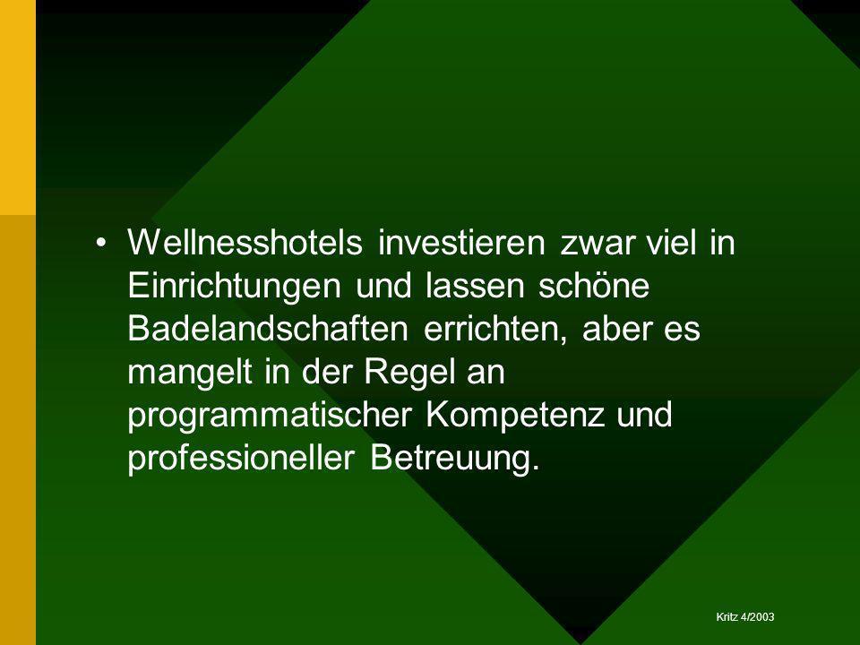 Kritz 4/2003 Wellnesshotels investieren zwar viel in Einrichtungen und lassen schöne Badelandschaften errichten, aber es mangelt in der Regel an progr