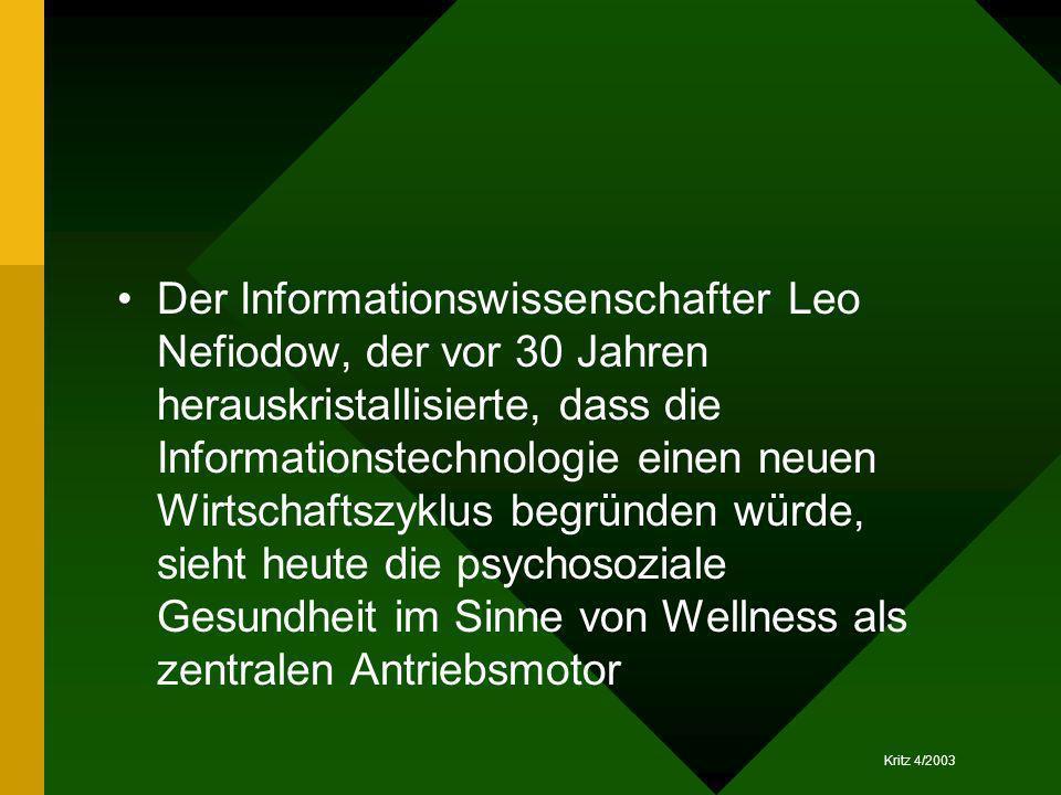Kritz 4/2003 Der Informationswissenschafter Leo Nefiodow, der vor 30 Jahren herauskristallisierte, dass die Informationstechnologie einen neuen Wirtsc