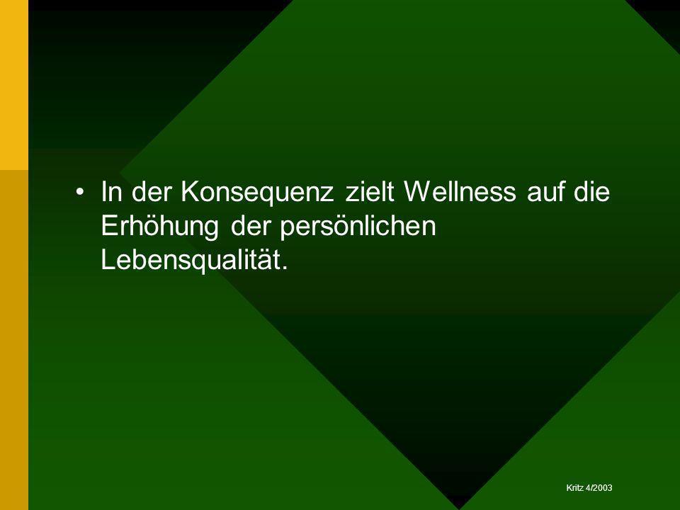 In der Konsequenz zielt Wellness auf die Erhöhung der persönlichen Lebensqualität.