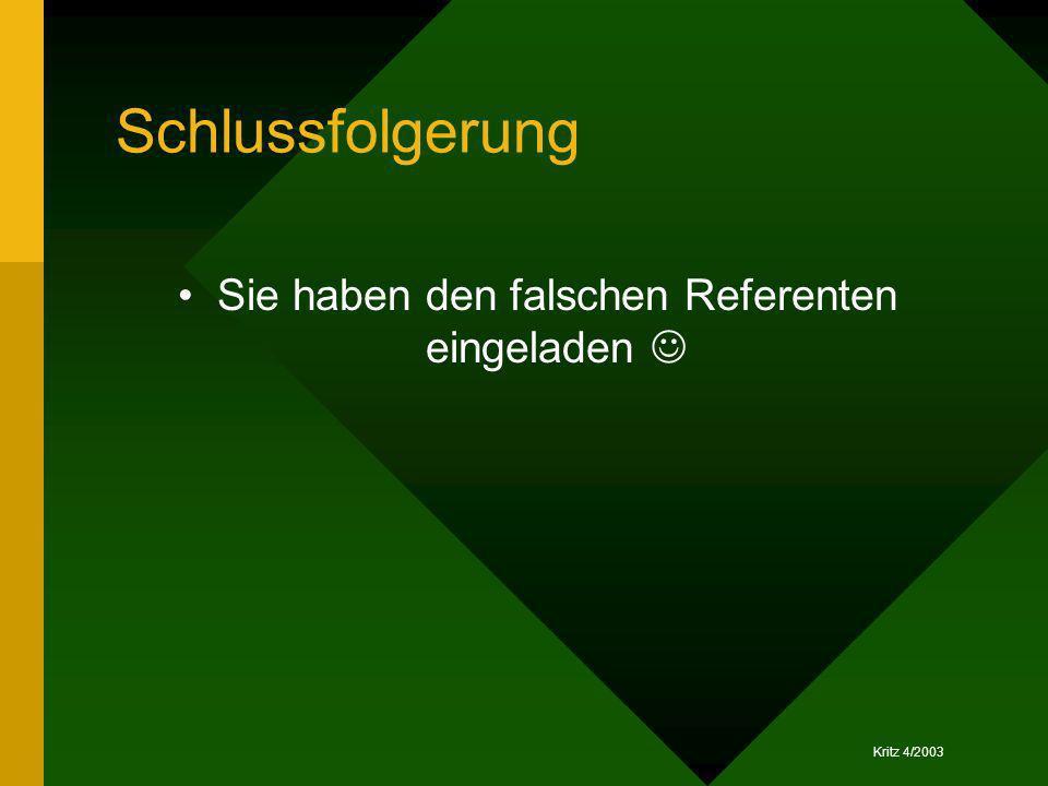 Kritz 4/2003 Schlussfolgerung Sie haben den falschen Referenten eingeladen