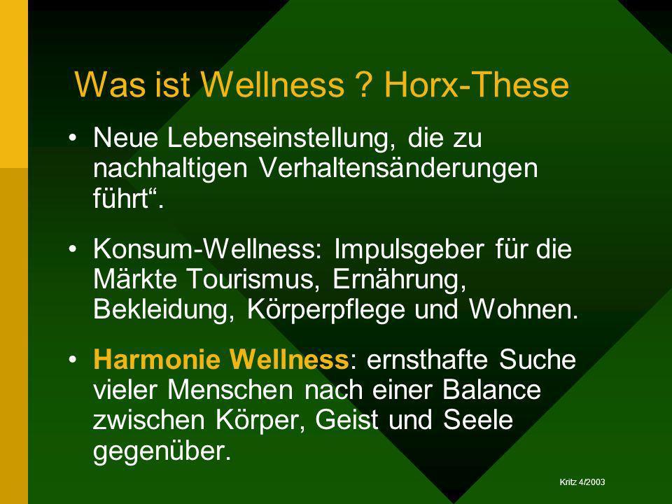 Kritz 4/2003 Was ist Wellness ? Horx-These Neue Lebenseinstellung, die zu nachhaltigen Verhaltensänderungen führt. Konsum-Wellness: Impulsgeber für di