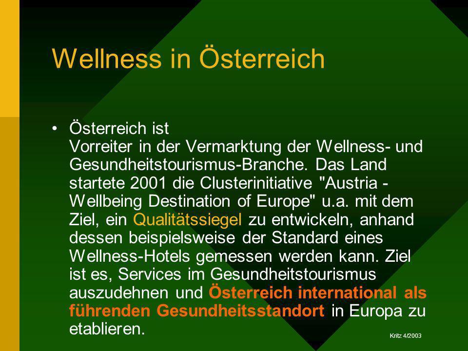 Kritz 4/2003 Wellness in Österreich Österreich ist Vorreiter in der Vermarktung der Wellness- und Gesundheitstourismus-Branche. Das Land startete 2001