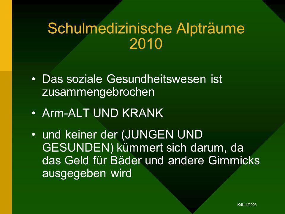 Kritz 4/2003 Schulmedizinische Alpträume 2010 Das soziale Gesundheitswesen ist zusammengebrochen Arm-ALT UND KRANK und keiner der (JUNGEN UND GESUNDEN