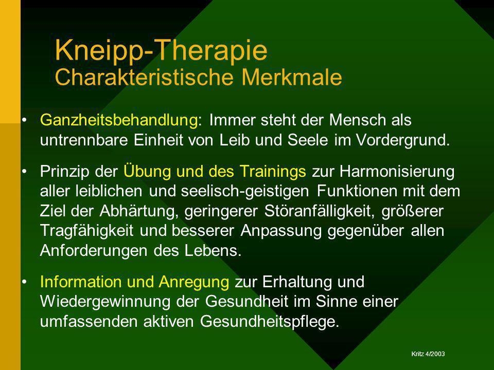 Kritz 4/2003 Kneipp-Therapie Charakteristische Merkmale Ganzheitsbehandlung: Immer steht der Mensch als untrennbare Einheit von Leib und Seele im Vord