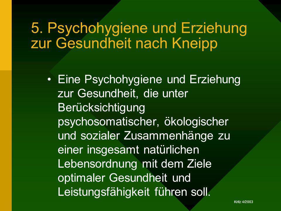 Kritz 4/2003 5. Psychohygiene und Erziehung zur Gesundheit nach Kneipp Eine Psychohygiene und Erziehung zur Gesundheit, die unter Berücksichtigung psy