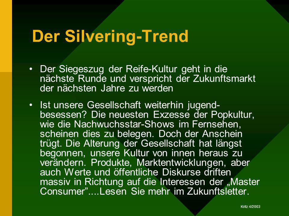 Kritz 4/2003 Der Silvering-Trend Der Siegeszug der Reife-Kultur geht in die nächste Runde und verspricht der Zukunftsmarkt der nächsten Jahre zu werde