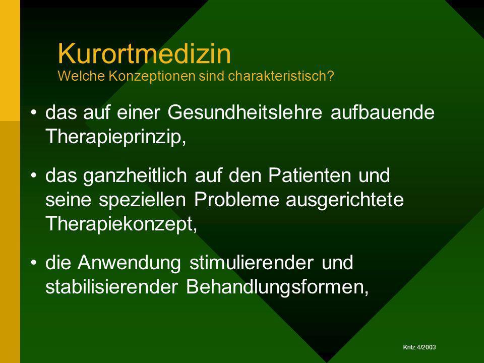 Kritz 4/2003 Kurortmedizin Welche Konzeptionen sind charakteristisch? das auf einer Gesundheitslehre aufbauende Therapieprinzip, das ganzheitlich auf