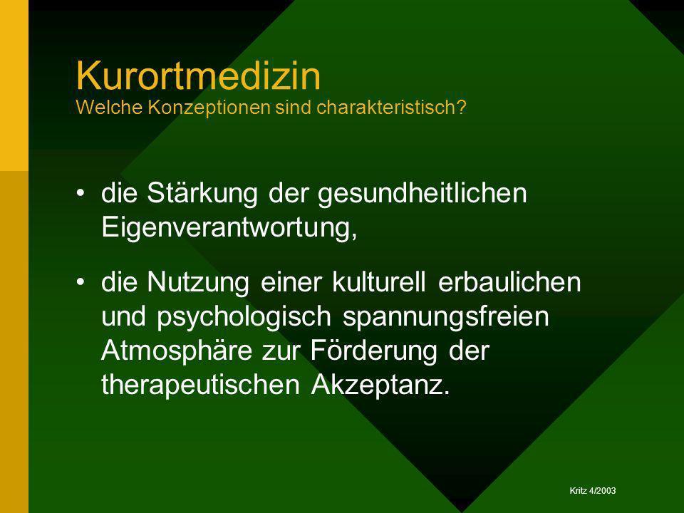 Kritz 4/2003 Kurortmedizin Welche Konzeptionen sind charakteristisch? die Stärkung der gesundheitlichen Eigenverantwortung, die Nutzung einer kulturel