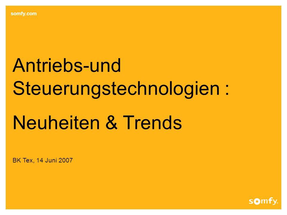somfy.com Antriebs-und Steuerungstechnologien : Neuheiten & Trends BK Tex, 14 Juni 2007
