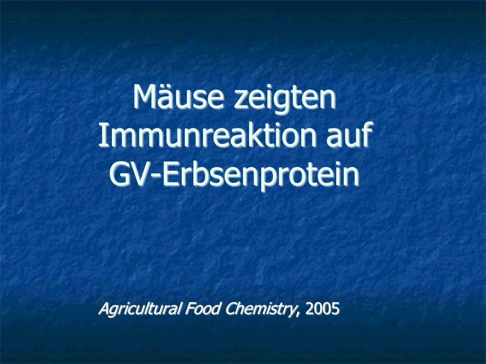 Mäuse zeigten Immunreaktion auf GV-Erbsenprotein Agricultural Food Chemistry, 2005