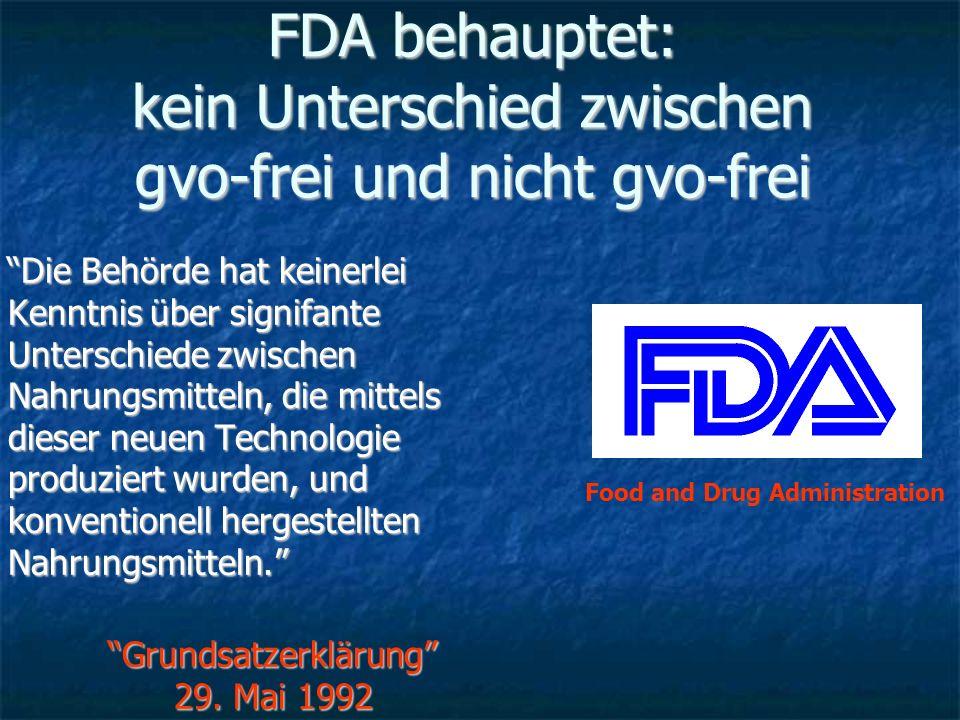 FDA behauptet: kein Unterschied zwischen gvo-frei und nicht gvo-frei Die Behörde hat keinerlei Kenntnis über signifante Unterschiede zwischen Nahrungs