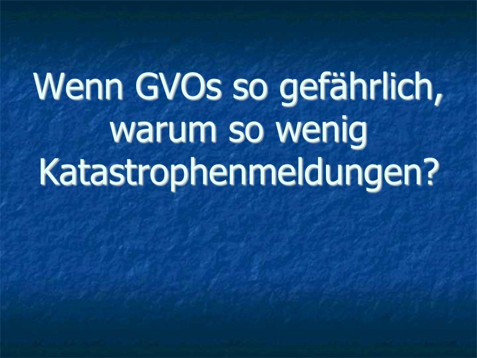 Wenn GVOs so gefährlich, warum so wenig Katastrophenmeldungen?