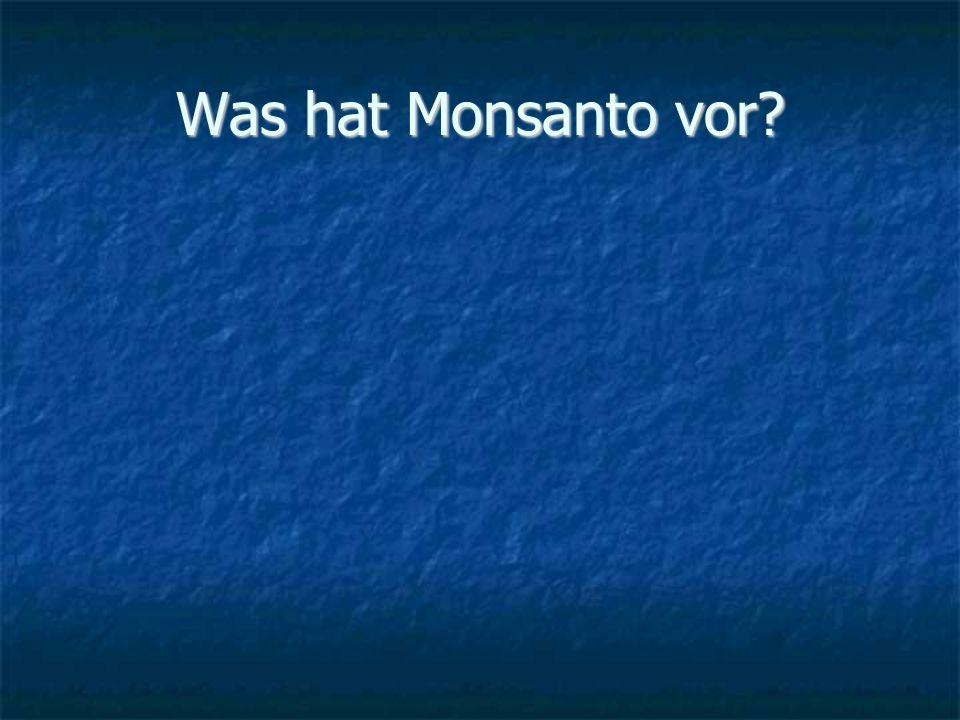 Was hat Monsanto vor?