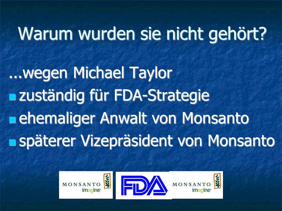 Warum wurden sie nicht gehört?...wegen Michael Taylor zuständig für FDA-Strategie zuständig für FDA-Strategie ehemaliger Anwalt von Monsanto ehemalige