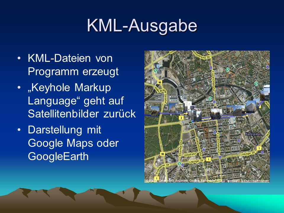 KML-Ausgabe KML-Dateien von Programm erzeugt Keyhole Markup Language geht auf Satellitenbilder zurück Darstellung mit Google Maps oder GoogleEarth