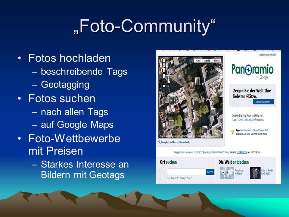 Foto-Community Fotos hochladen –beschreibende Tags –Geotagging Fotos suchen –nach allen Tags –auf Google Maps Foto-Wettbewerbe mit Preisen –Starkes In