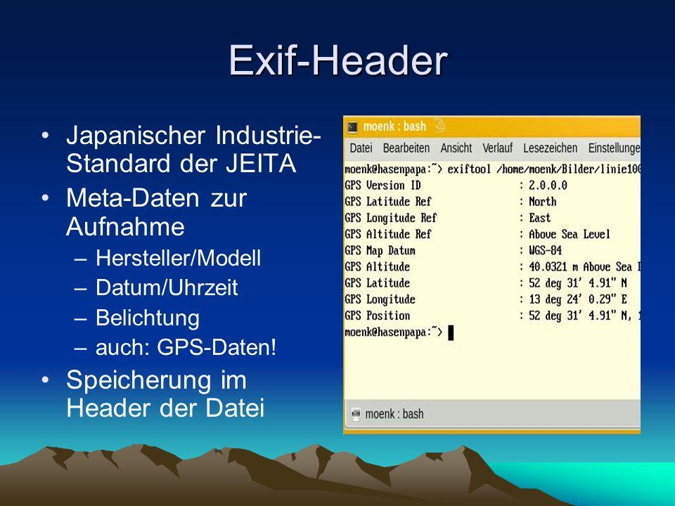 Exif-Header Japanischer Industrie- Standard der JEITA Meta-Daten zur Aufnahme –Hersteller/Modell –Datum/Uhrzeit –Belichtung –auch: GPS-Daten! Speicher