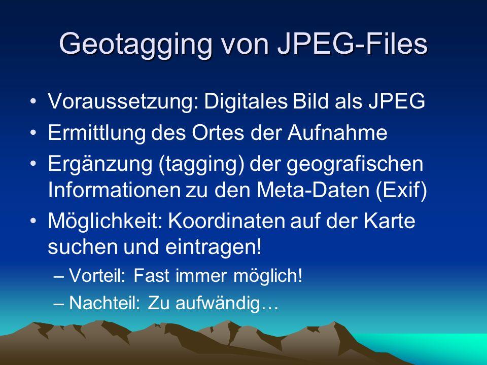 Geotagging von JPEG-Files Voraussetzung: Digitales Bild als JPEG Ermittlung des Ortes der Aufnahme Ergänzung (tagging) der geografischen Informationen