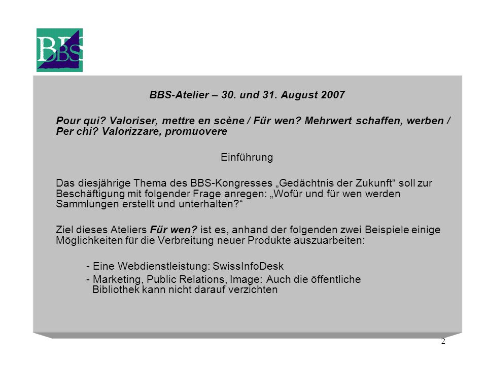2 BBS-Atelier – 30. und 31. August 2007 Pour qui? Valoriser, mettre en scène / Für wen? Mehrwert schaffen, werben / Per chi? Valorizzare, promuovere E