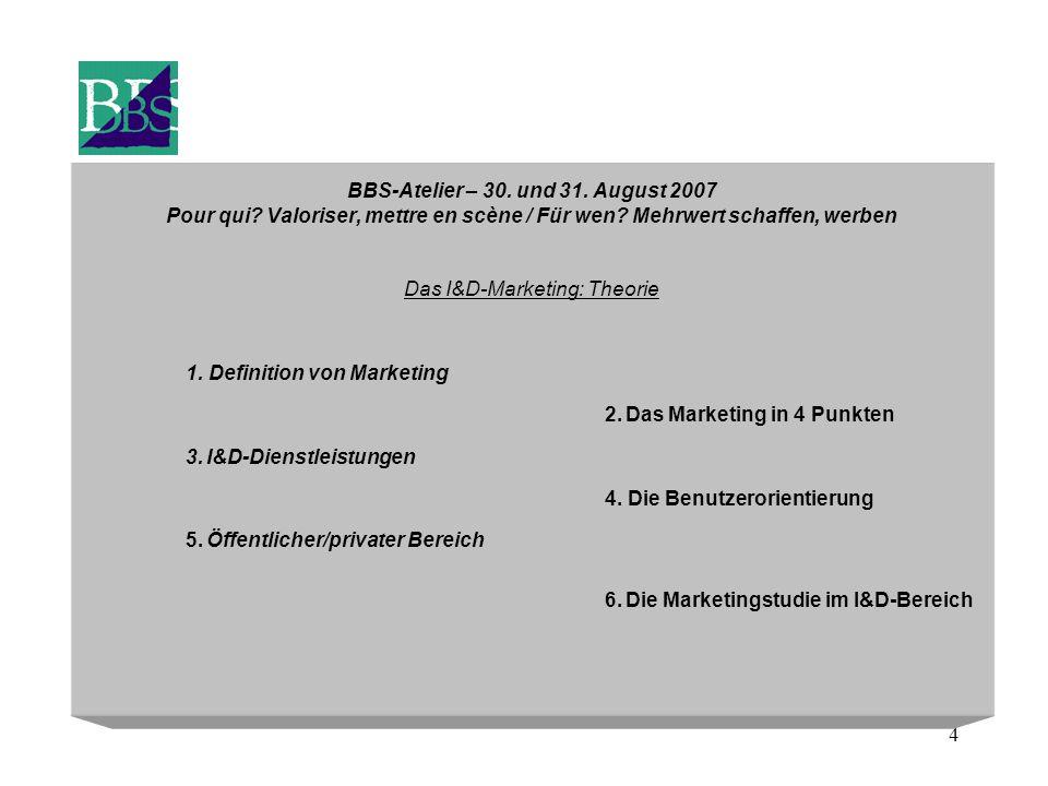 4 BBS-Atelier – 30. und 31. August 2007 Pour qui? Valoriser, mettre en scène / Für wen? Mehrwert schaffen, werben Das I&D-Marketing: Theorie 1. Defini
