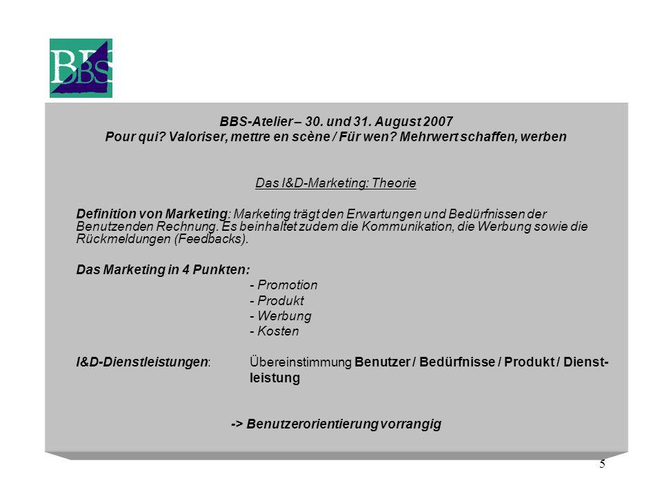 5 BBS-Atelier – 30. und 31. August 2007 Pour qui? Valoriser, mettre en scène / Für wen? Mehrwert schaffen, werben Das I&D-Marketing: Theorie Definitio