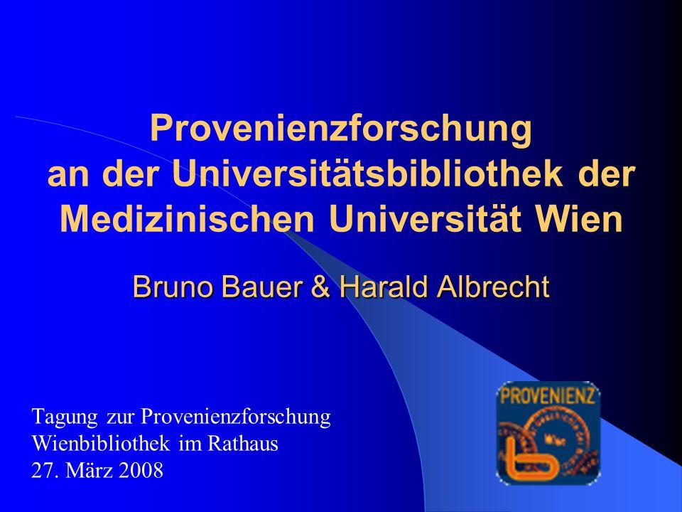 Bruno Bauer & Harald Albrecht Provenienzforschung an der Universitätsbibliothek der Medizinischen Universität Wien Bruno Bauer & Harald Albrecht Tagun