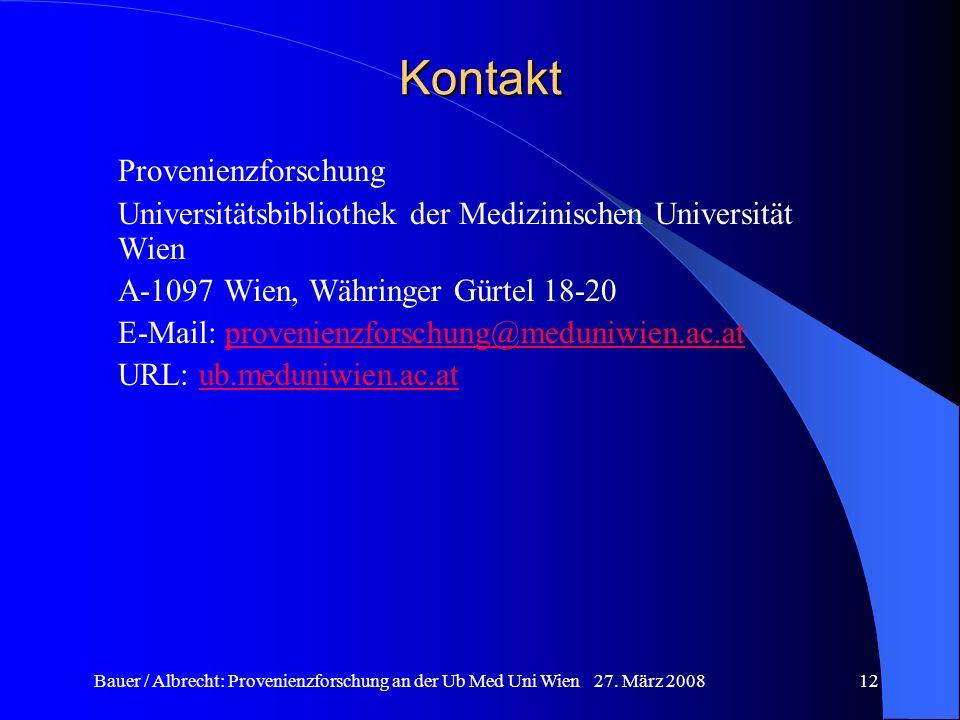 Bauer / Albrecht: Provenienzforschung an der Ub Med Uni Wien 27. März 200812 Kontakt Provenienzforschung Universitätsbibliothek der Medizinischen Univ