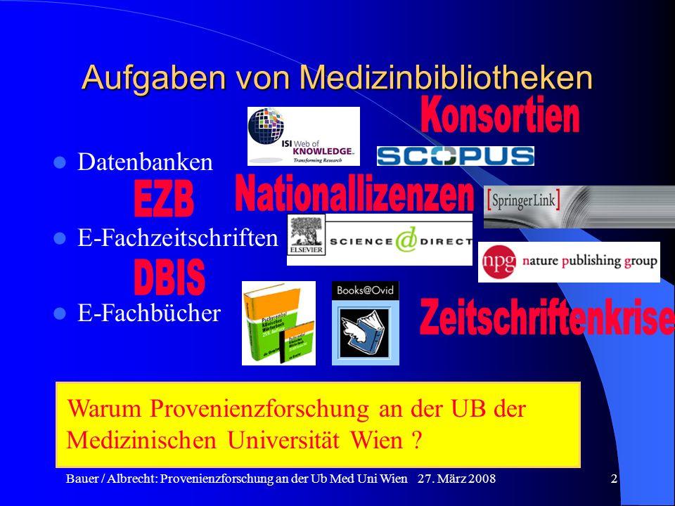 Bauer / Albrecht: Provenienzforschung an der Ub Med Uni Wien 27. März 20082 Aufgaben von Medizinbibliotheken Datenbanken E-Fachzeitschriften E-Fachbüc